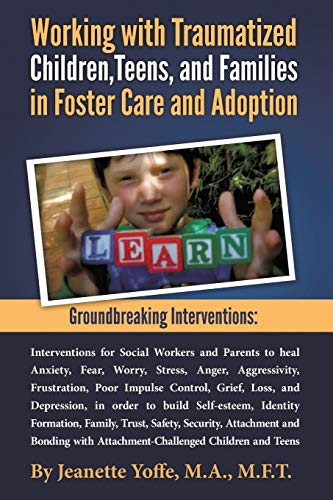 Groundbreaking Interventions: Working with Traumatized Children, Teens and Families in Foster Care ...