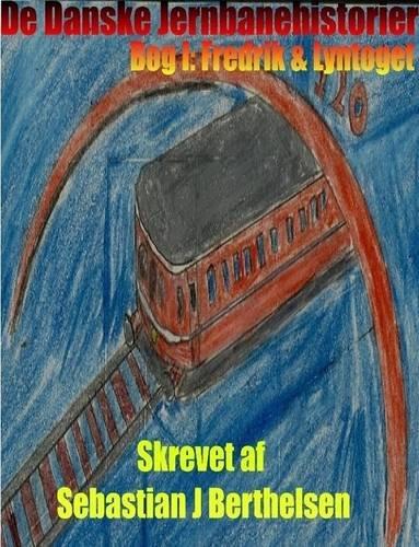 9781300803577: De Danske Jernbane Historier Bog I: Fredrik & Lyntoget (Danish Edition)