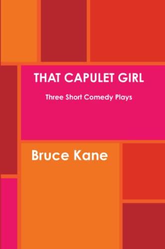 THAT CAPULET GIRL Three Short Comedy Plays: Bruce Kane
