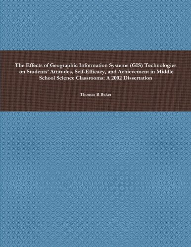 9781300863977: The Effects of Geographic Information Systems (Gis) Technologies on Students' Attitudes, Self-Efficacy, and Achievement in Middle School Science Classrooms