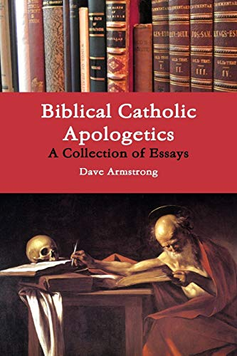 Biblical Catholic Apologetics: A Collection of Essays: Dave Armstrong