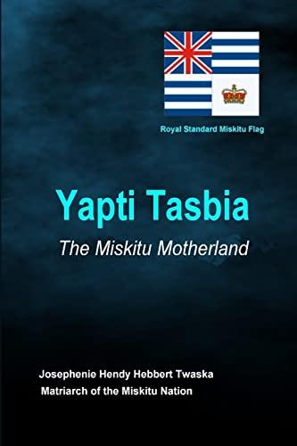 Yapti Tasbia - The Miskitu Motherland: Josephenie Hendy Hebbert Twaska