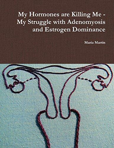 9781300882220: My Hormones are Killing Me - My Struggle with Adenomyosis and Estrogen Dominance