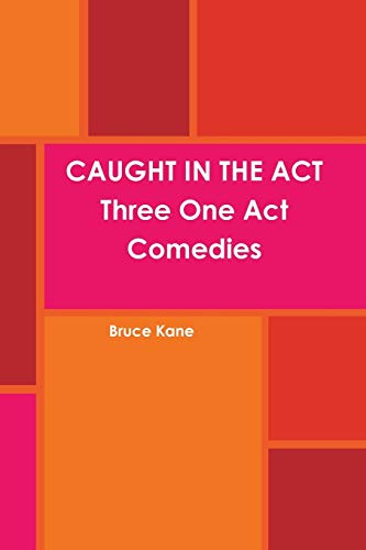 CAUGHT IN THE ACT Three One Act: Bruce Kane