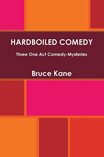 HARDBOILED COMEDY - Three One Act Comedy-Mysteries: Bruce Kane
