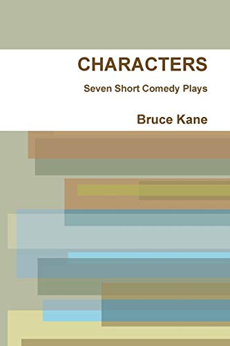 CHARACTERS - Seven Short Comedy Plays (Paperback): Bruce Kane