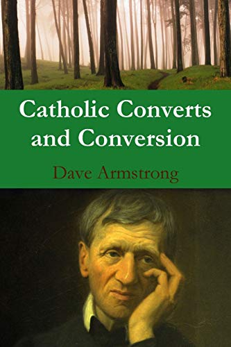 Catholic Converts and Conversion: Dave Armstrong