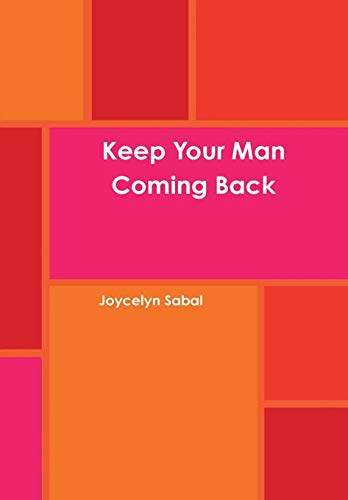 9781300919193: Keep Your Man Coming Back