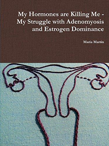 9781300931898: My Hormones are Killing Me - My Struggle with Adenomyosis and Estrogen Dominance