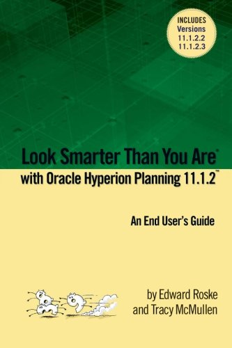 Look Smarter Than You Are with Hyperion Planning 11.1.2: An End Users Guide: Roske, Edward