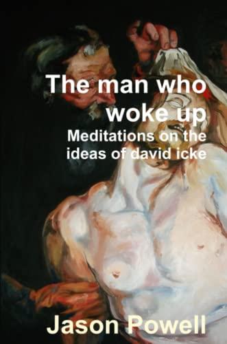 The man who woke up - Meditations on the ideas of David Icke: Powell, Jason