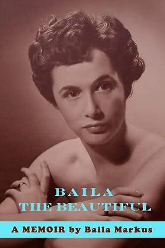 Baila the Beautiful: A Memoir: Baila Markus
