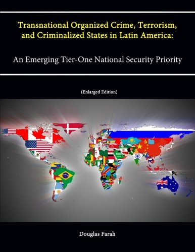 9781304075024: Transnational Organized Crime, Terrorism, and Criminalized States in Latin America: An Emerging Tier-One National Security Priority (Enlarged Edition)
