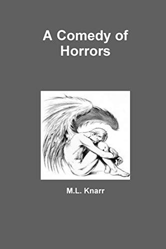 A Comedy of Horrors: M. L. Knarr