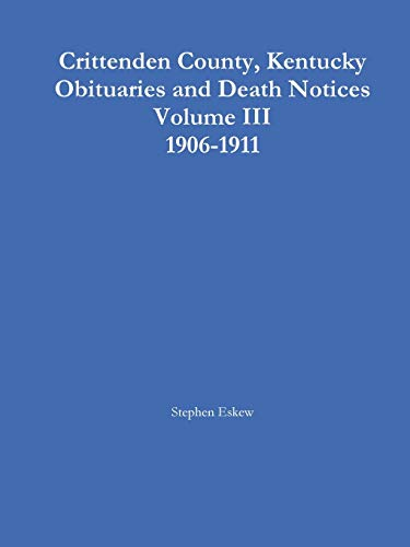 9781304082367: Crittenden county, kentucky obituaries and death notices volume iii 1906-1911 (Volume 3)