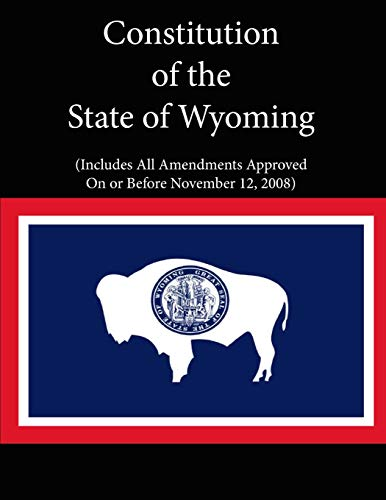 9781304117779: Constitution of the State of Wyoming (Includes All Amendments Approved On or Before November 12, 2008)