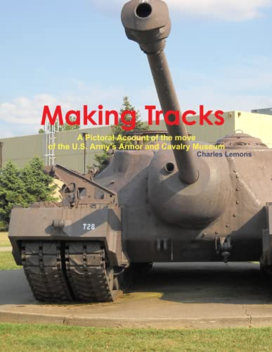 9781304153579: Making Tracks A Pictoral Account of the move of the Armor and Cavalry Museum