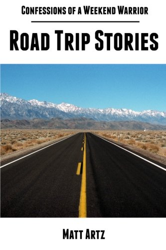 9781304164742: Confessions of a Weekend Warrior: Road Trip Stories