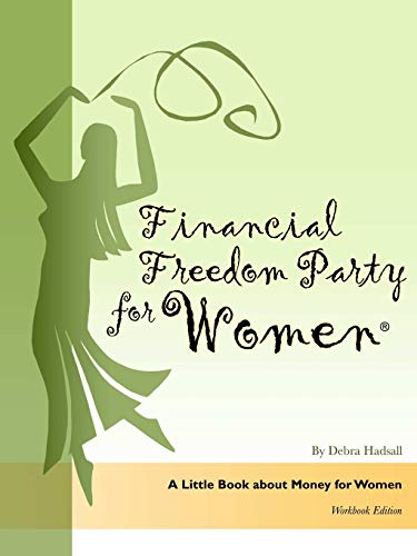 Financial Freedom Party for Women, A Little Book about Money for Women, Workbook Edition: Debra ...