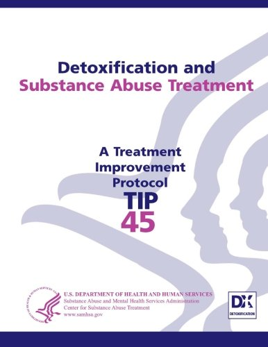 Detoxification and Substance Abuse Treatment: Treatment Improvement Protocol Series (Tip 45): ...