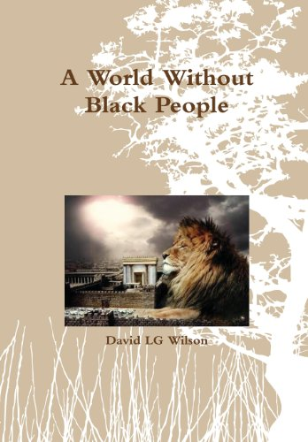 A World Without Black People: Wilson, David LG