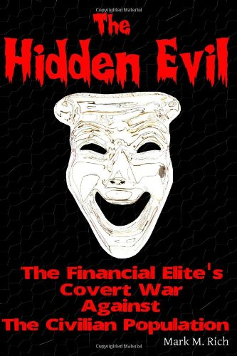 The Hidden Evil: The Financial Elite's Covert War Against the Civilian Population: Mark M. ...