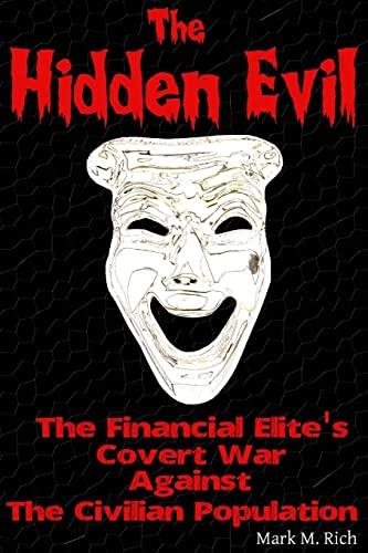 9781304217776: The Hidden Evil: The Financial Elite's Covert War Against the Civilian Population