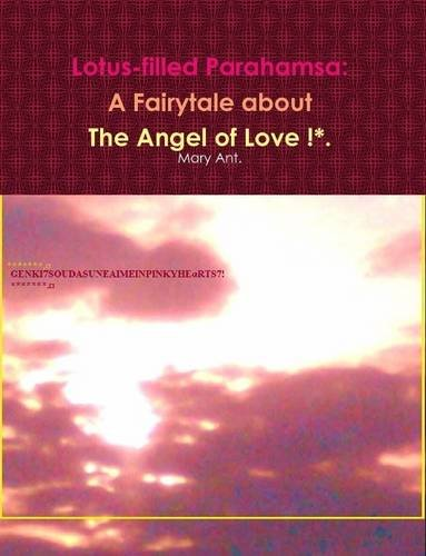 9781304225740: Lotus-filled Parahamsa: A Fairytale about The Angel of Love !*.
