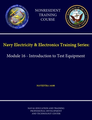 9781304228611: Navy Electricity & Electronics Training Series: Module 16 - Introduction to Test Equipment - Navedtra 14188 - (Nonresident Training Course)