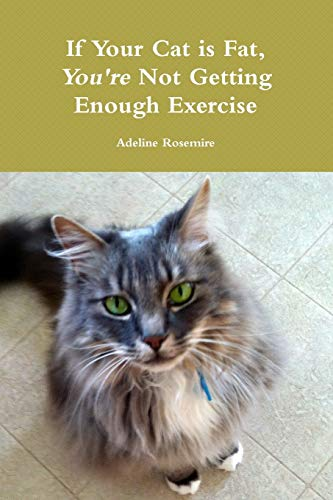 If Your Cat is Fat, You re: Adeline Rosemire