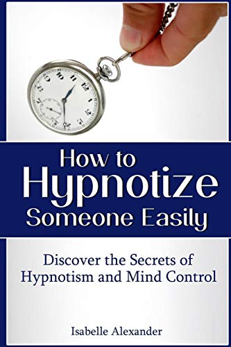 9781304285485: How to Hypnotize Someone Easily: Discover the Secrets of Hypnotism and Mind Control