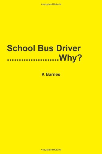 9781304289889: School Bus Driver. . .Why?