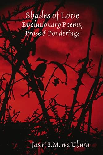 Shades of Love: Evolutionary Poems, Prose Ponderings: Jasiri S.M. wa