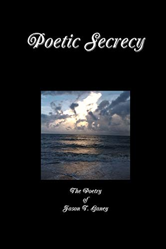 Poetic Secrecy: Jason Ganey