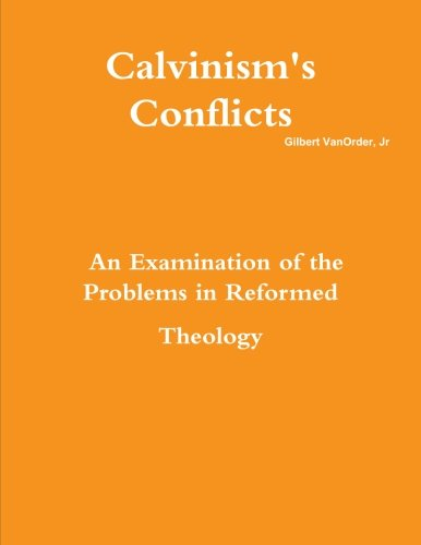 9781304325280: Calvinism's Conflicts: An Examination of the Problems in Reformed Theology