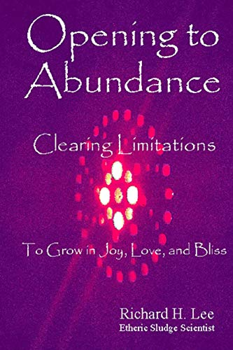 9781304334770: Opening to Abundance: Clearing Limitations to Grow in Joy, Love, and Bliss