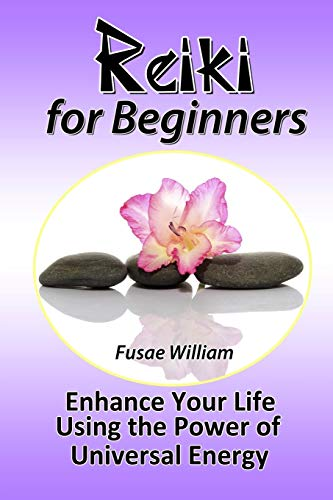 Reiki for Beginners Enhance Your Life Using the Power of Universal Energy: Fusae William