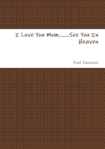 9781304352965: I Love You Mom. . .See You In Heaven