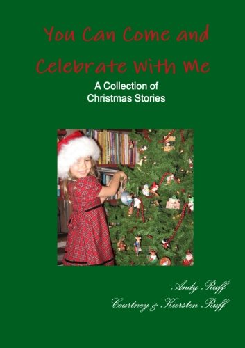 You Can Come and Celebrate With Me - A Collection of Christmas Stories: Ruff, Andy