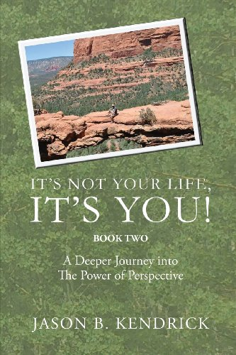 Its Not Your Life, Its You Book Two: Jason B. Kendrick