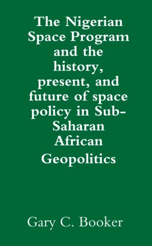 The Nigerian Space Program and the history, present, and future of space policy in Sub-Saharan ...
