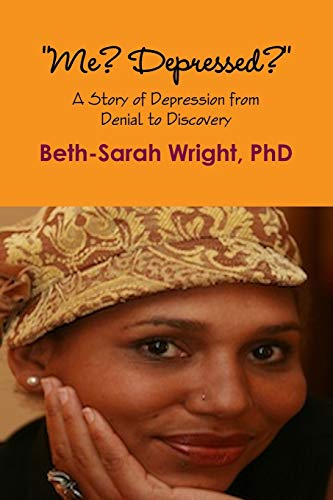 """Me? Depressed?"""" A Story of Depression from Denial to Discovery: Wright, Beth-Sarah"""