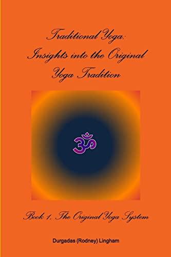 9781304460059: Traditional Yoga: Insights into the Original Yoga Tradition, Book 1: The Original Yoga System