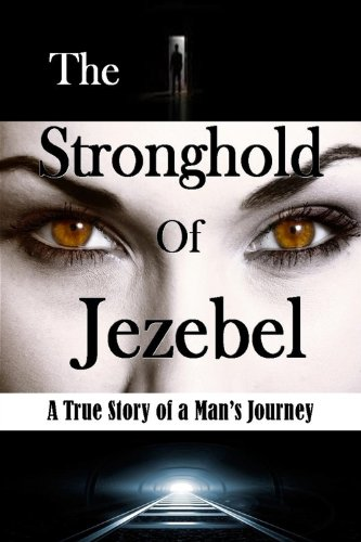 9781304488213: The Stronghold of Jezebel: A True Story of a Man's Journey