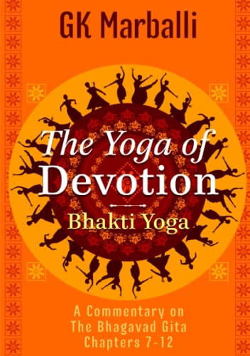 The Yoga Of Devotion (Bhakti Yoga) -: GK Marballi