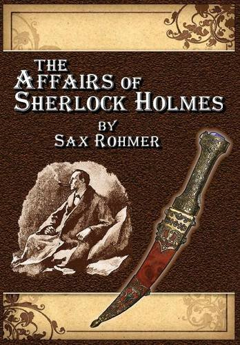 9781304533487: The Affairs of Sherlock Holmes · by Sax Rohmer