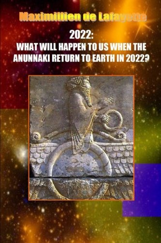 10th Edition. 2022: What Will Happen To Us When The Anunnaki Return To Earth In 2022?: Maximillien ...