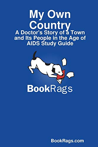 9781304556691: My Own Country: A Doctor's Story of a Town and Its People in the Age of Aids Study Guide