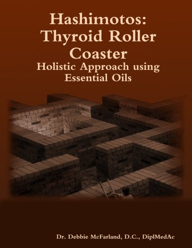 9781304594358: Hashimotos: Thyroid Roller Coaster Holistic Approach using Essential Oils
