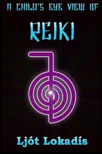 A Child's Eye View of Reiki: Ljà t LokadÃs